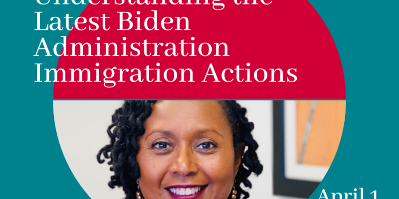 Seminar: Understanding the Latest Biden Administration Immigration Actions